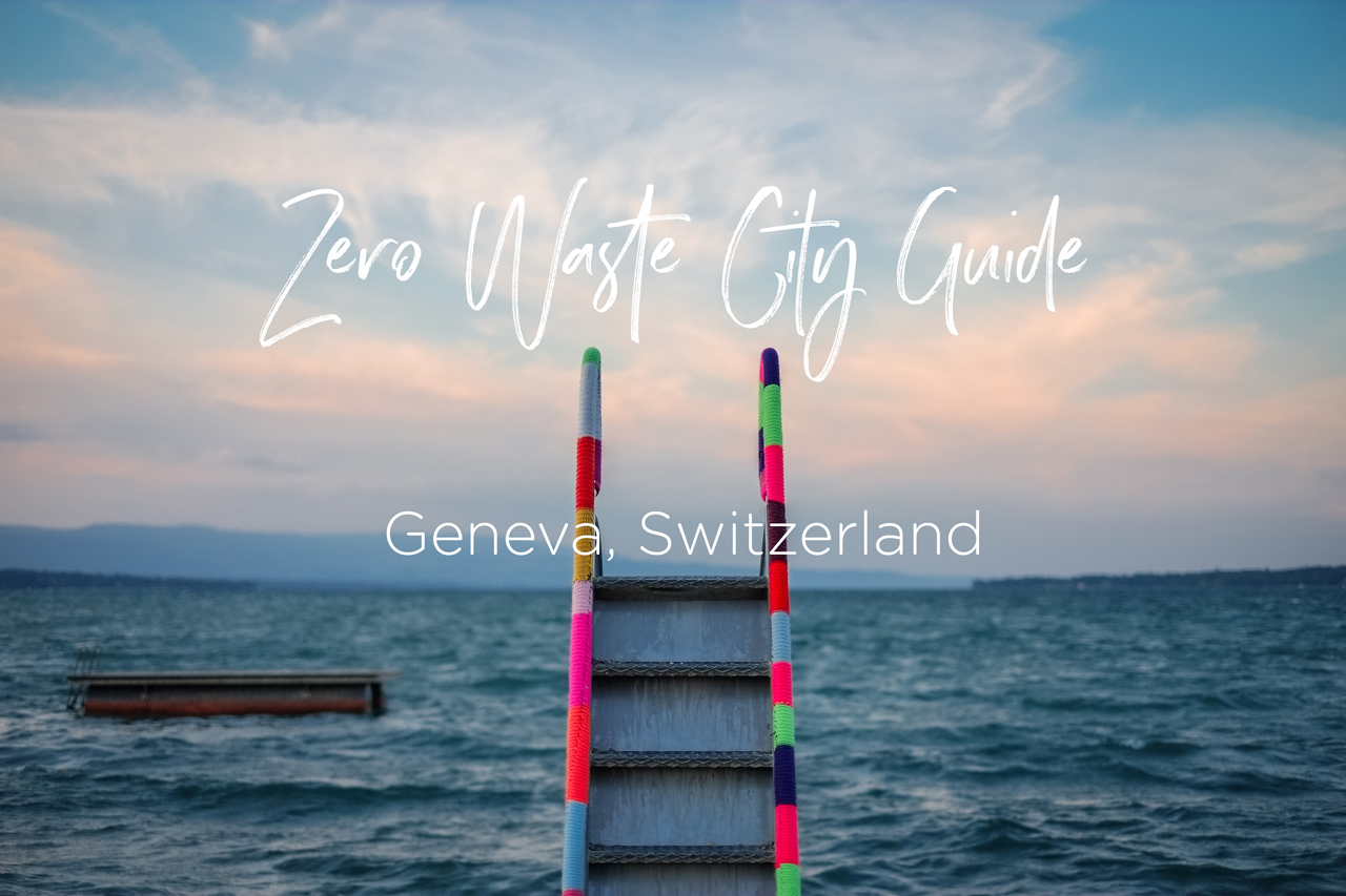 The Zero Waste City Guide to Geneva, Switzerland - Guide Zéro Déchet de Genève by Conscious by Chloé